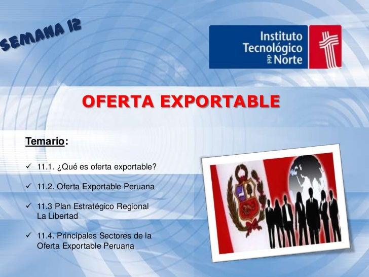 Semana 12<br />OFERTA EXPORTABLE<br />Temario: <br /><ul><li>11.1. ¿Qué es oferta exportable?