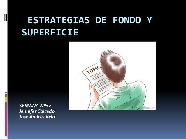ESTRATEGIAS DE FONDO Y SUPERFICIE  SEMANA Nº12  Jennifer Caicedo  José Andrés Vela