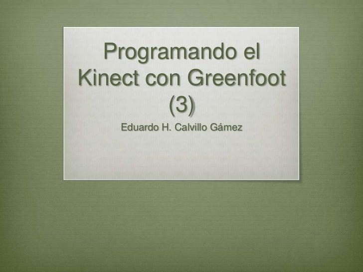 Programando elKinect con Greenfoot         (3)    Eduardo H. Calvillo Gámez