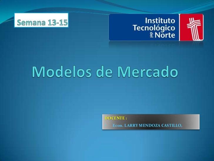 DOCENTE :•   Econ. LARRY MENDOZA CASTILLO,