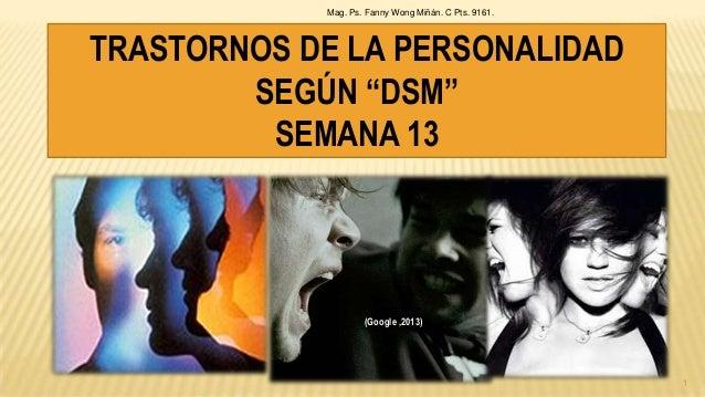 """TRASTORNOS DE LA PERSONALIDAD SEGÚN """"DSM"""" SEMANA 13 Mag. Ps. Fanny Wong Miñán. C Pts. 9161. 1 (Google ,2013)"""