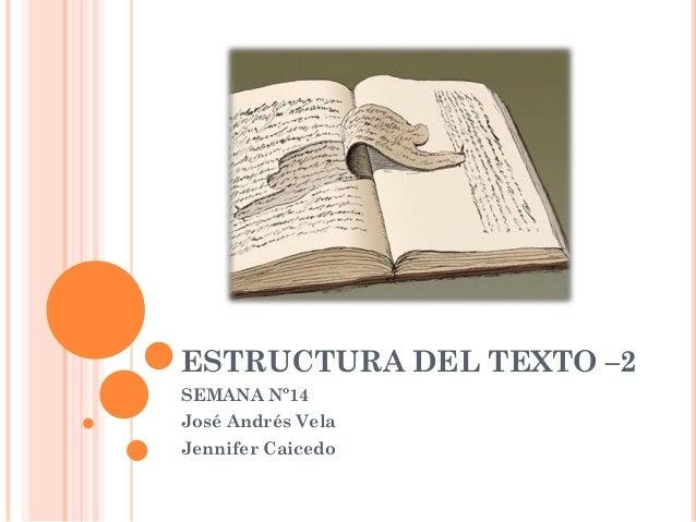 ESTRUCTURA DEL TEXTO –2  SEMANA Nº14  José Andrés Vela  Jennifer Caicedo