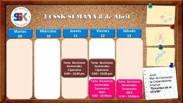 UCSSK SEMANA 8 de AbrilMartes   Miércoles       Jueves            Viernes            Sábado 09         10             11  ...