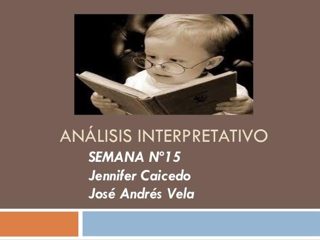 ANÁLISIS INTERPRETATIVO  SEMANA Nº15  Jennifer Caicedo  José Andrés Vela