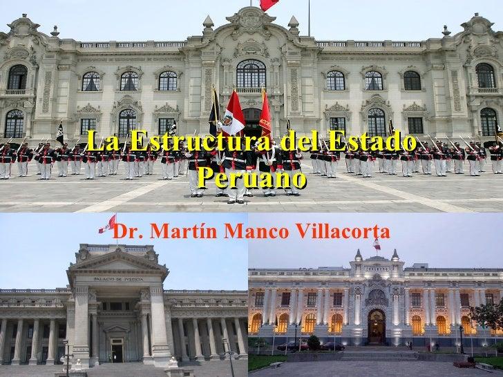 La Estructura del Estado        Peruano Dr. Martín Manco Villacorta