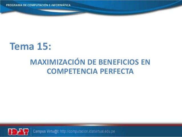 Tema 15:MAXIMIZACIÓN DE BENEFICIOS ENCOMPETENCIA PERFECTA