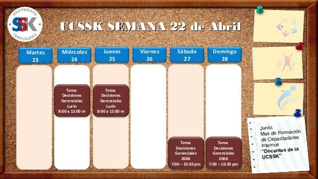 UCSSK SEMANA 22 de AbrilUCSSK SEMANA 22 de AbrilMiércoles24Jueves25Viernes26Martes23Junio:Mes de Formaciónde Capacitadores...