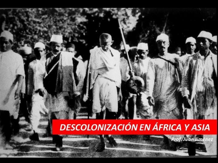 DESCOLONIZACIÓN EN ÁFRICA Y ASIA                       Prof. Juan Jiménez