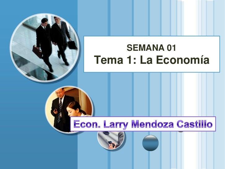 SEMANA 01Tema 1: La Economía