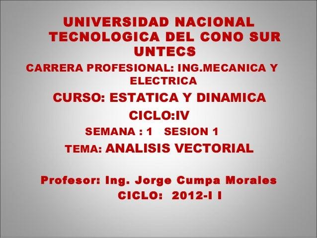 UNIVERSIDAD NACIONAL TECNOLOGICA DEL CONO SUR UNTECS CARRERA PROFESIONAL: ING.MECANICA Y ELECTRICA CURSO: ESTATICA Y DINAM...