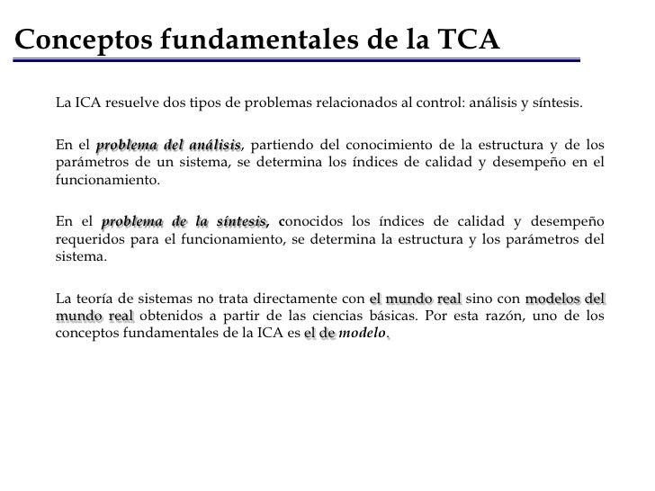 Conceptos fundamentales de la TCA<br />La ICA resuelve dos tipos de problemas relacionados al control: análisis y síntesis...