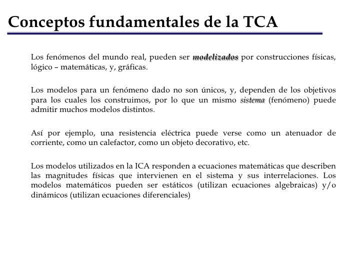 Conceptos fundamentales de la TCA<br />Los fenómenos del mundo real, pueden ser modelizados por construcciones físicas, ló...