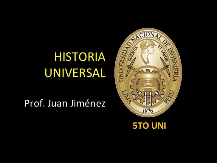 HISTORIA    UNIVERSALProf. Juan Jiménez                     5TO UNI
