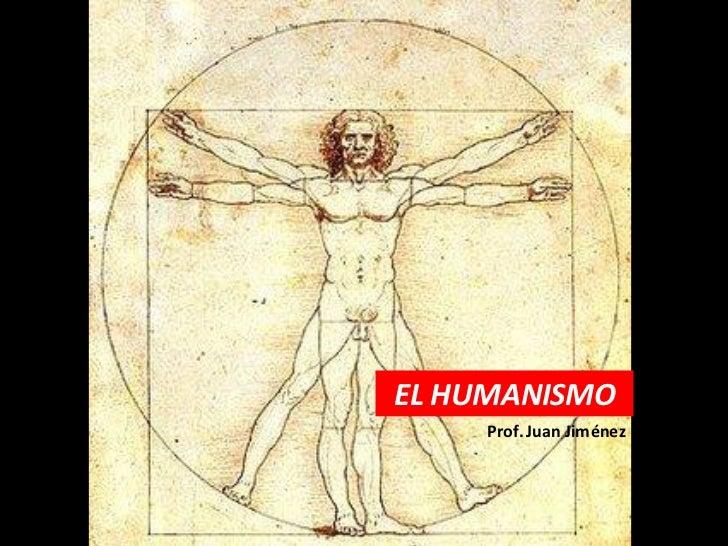 EL HUMANISMO     Prof. Juan Jiménez
