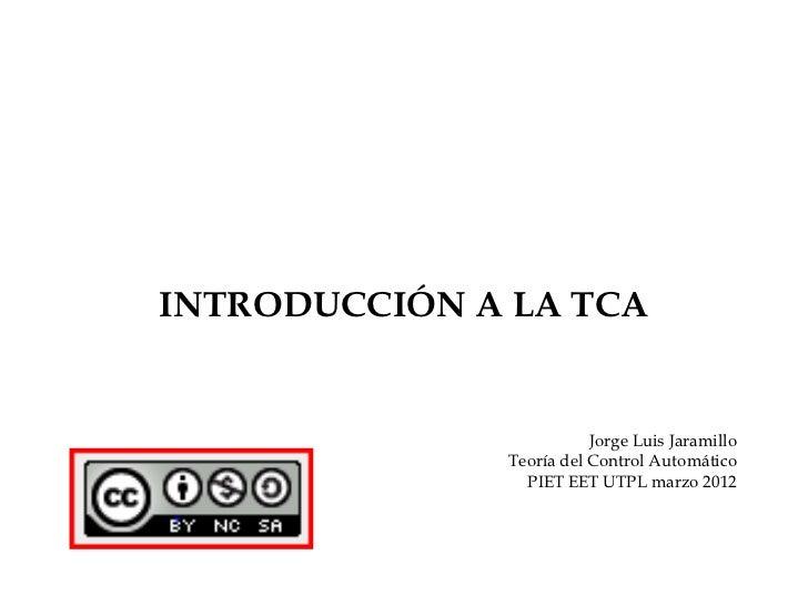 INTRODUCCIÓN A LA TCA                         Jorge Luis Jaramillo              Teoría del Control Automático             ...