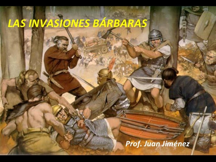 LAS INVASIONES BÁRBARAS                   Prof. Juan Jiménez