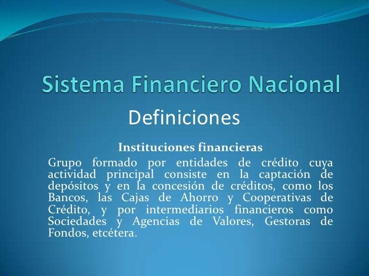 Sistema Financiero Nacional<br />Definiciones<br />Instituciones financieras<br />Grupo formado por entidades de crédito c...