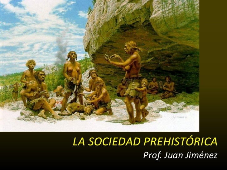 LA SOCIEDAD PREHISTÓRICA           Prof. Juan Jiménez
