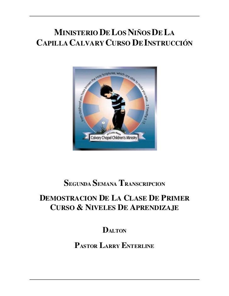 MINISTERIO DE LOS NIÑOS DE LACAPILLA CALVARY CURSO DE INSTRUCCIÓN      SEGUNDA SEMANA TRANSCRIPCIONDEMOSTRACION DE LA CLAS...
