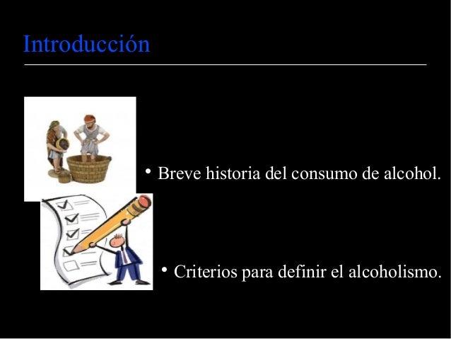 IntroducciónBreve historia del consumo de alcohol.Criterios para definir el alcoholismo.