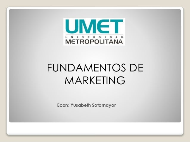 FUNDAMENTOS DE MARKETING Econ: Yusabeth Sotomayor