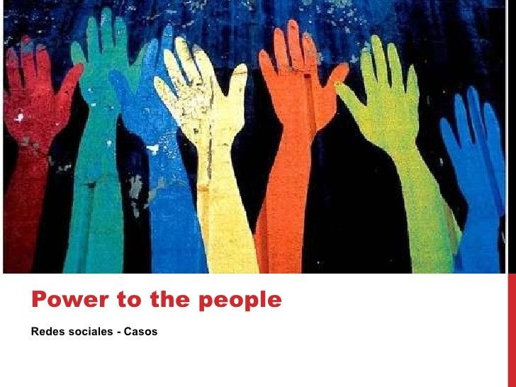 <ul><li>Redes sociales - Casos </li></ul>Power to the people