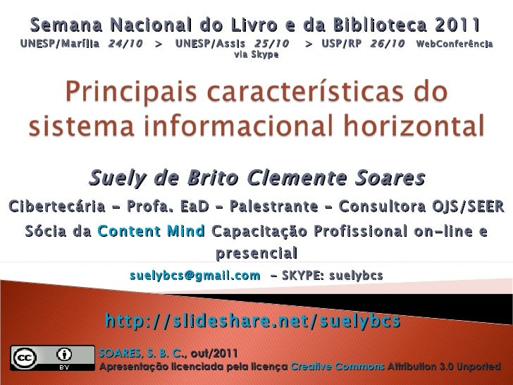 Suely de Brito Clemente Soares Cibertecária - Profa. EaD – Palestrante – Consultora OJS/SEER Sócia da  Content Mind  Capac...
