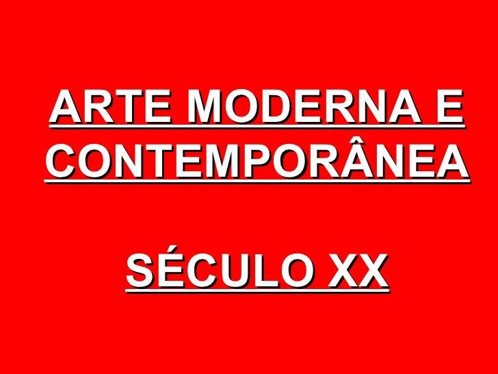 ARTE MODERNA ECONTEMPORÂNEA  SÉCULO XX
