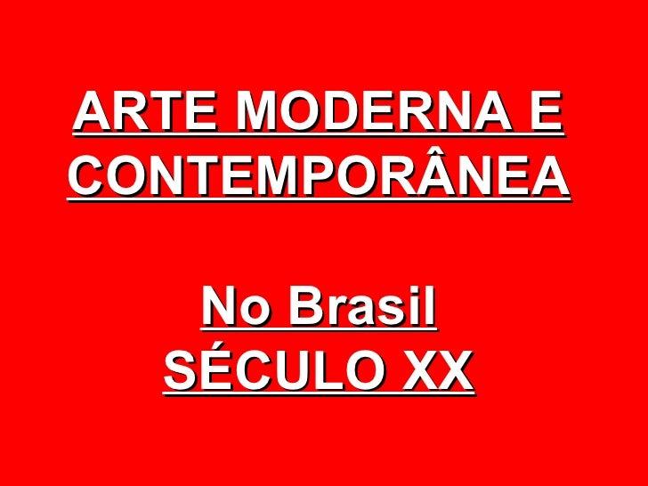 ARTE MODERNA ECONTEMPORÂNEA   No Brasil  SÉCULO XX