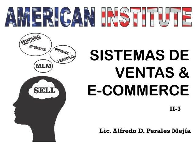 SISTEMAS DE VENTAS & E-COMMERCE II-3 Lic. Alfredo D. Perales Mejía