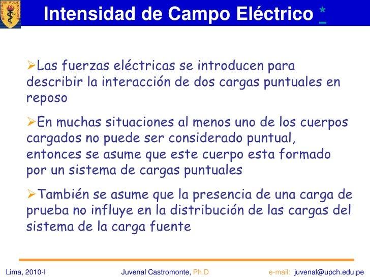 Intensidad de Campo Eléctrico*<br /><ul><li>Las fuerzas eléctricas se introducen para describir la interacción de dos carg...