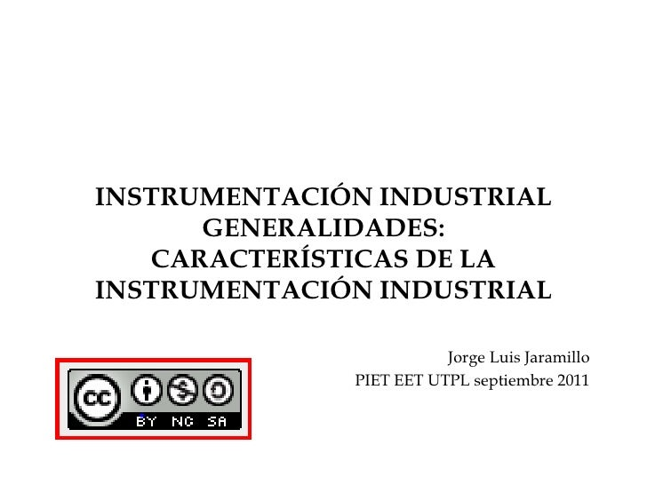 INSTRUMENTACIÓN INDUSTRIALGENERALIDADES:CARACTERÍSTICAS DE LA INSTRUMENTACIÓN INDUSTRIAL<br />Jorge Luis Jaramillo<br />PI...