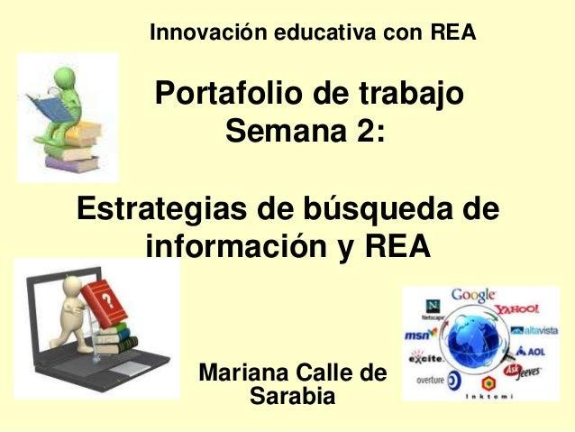 Portafolio de trabajo Semana 2: Estrategias de búsqueda de información y REA Mariana Calle de Sarabia Innovación educativa...
