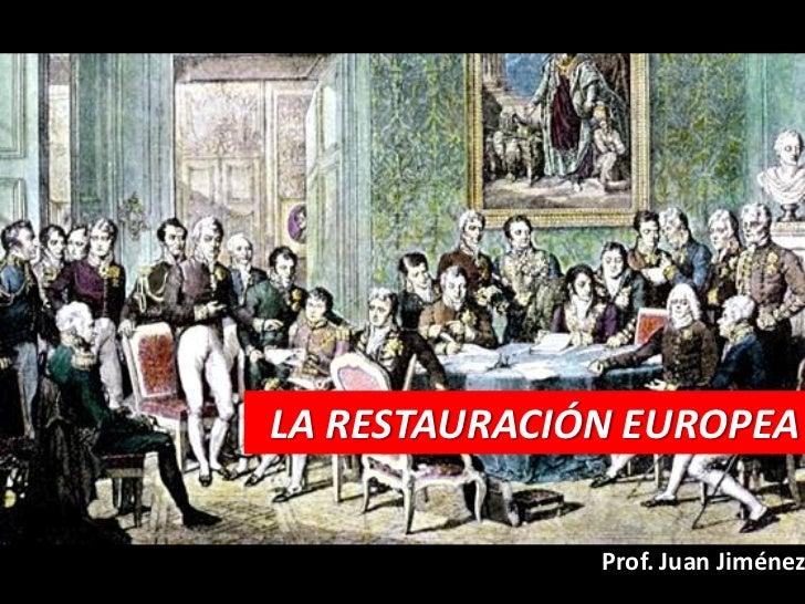 LA RESTAURACIÓN EUROPEA              Prof. Juan Jiménez