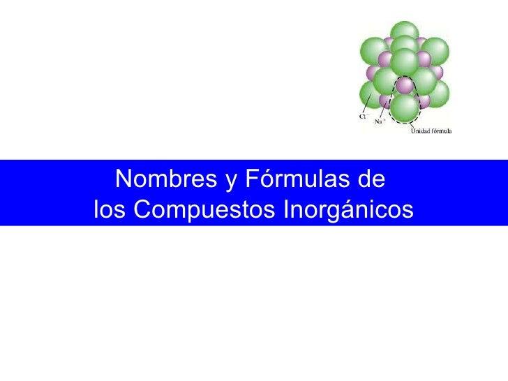 Nombres y Fórmulas de  los Compuestos Inorgánicos