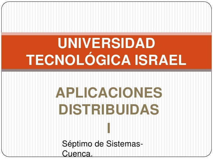 UNIVERSIDAD TECNOLÓGICA ISRAEL<br />APLICACIONES DISTRIBUIDAS <br />I<br />Séptimo de Sistemas- Cuenca.<br />