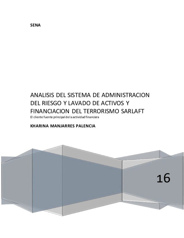 SENA 16 ANALISIS DEL SISTEMA DE ADMINISTRACION DEL RIESGO Y LAVADO DE ACTIVOS Y FINANCIACION DEL TERRORISMO SARLAFT El cli...
