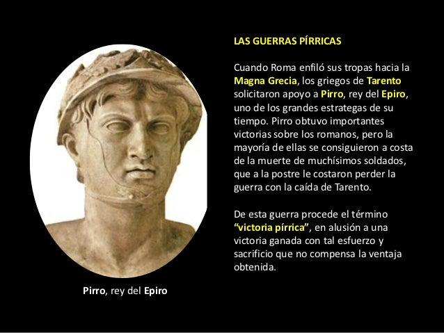 LAS GUERRAS PÍRRICAS                       Cuando Roma enfiló sus tropas hacia la                       Magna Grecia, los ...