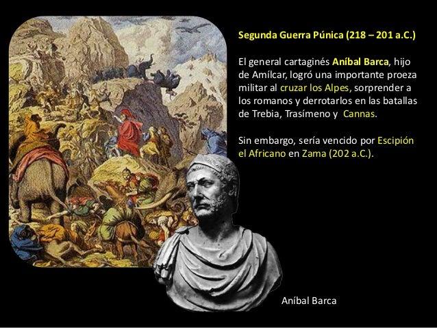 Segunda Guerra Púnica (218 – 201 a.C.)El general cartaginés Aníbal Barca, hijode Amílcar, logró una importante proezamilit...