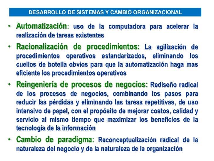 DESARROLLO DE SISTEMAS Y CAMBIO ORGANIZACIONAL• Automatización: uso de la computadora para acelerar la  realización de tar...