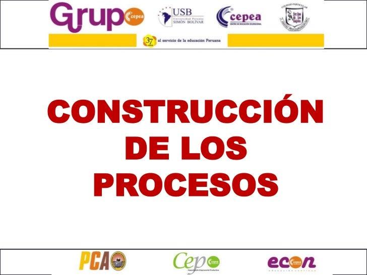 CONSTRUCCIÓN   DE LOS  PROCESOS