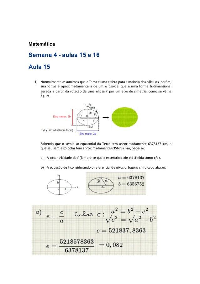 Matemática  Semana 4 - aulas 15 e 16  Aula 15  1) Normalmente assumimos que a Terra é uma esfera para a maioria dos cálcul...