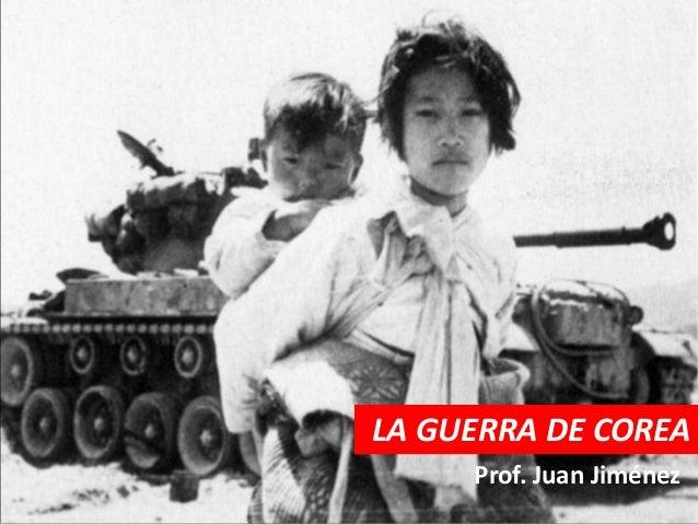LA GUERRA DE COREA     Prof. Juan Jiménez