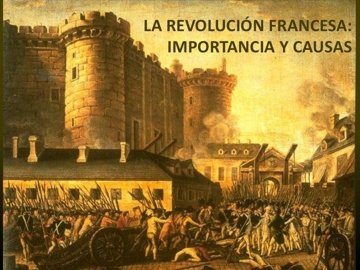 LA REVOLUCIÓN FRANCESA:   IMPORTANCIA Y CAUSAS