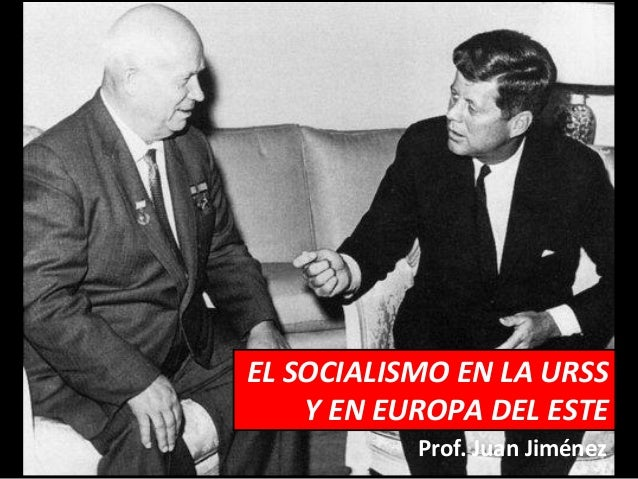 EL SOCIALISMO EN LA URSS    Y EN EUROPA DEL ESTE           Prof. Juan Jiménez