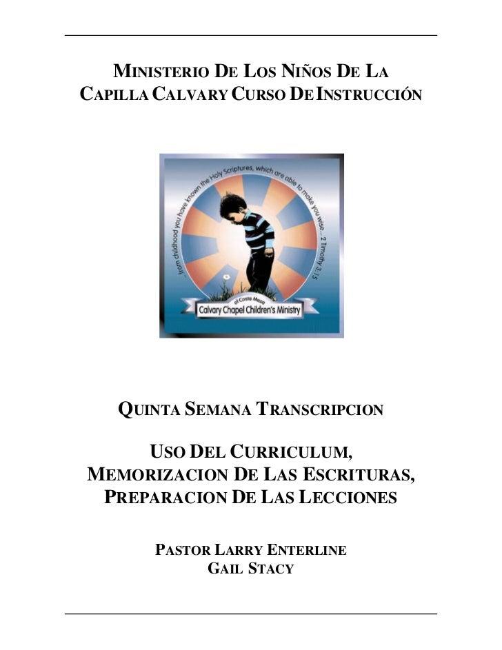 MINISTERIO DE LOS NIÑOS DE LACAPILLA CALVARY CURSO DE INSTRUCCIÓN    QUINTA SEMANA TRANSCRIPCION     USO DEL CURRICULUM,ME...