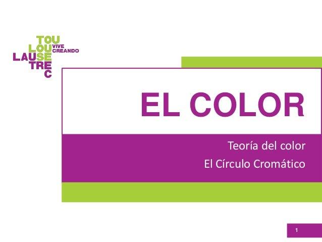 EL COLOR Teoría del color El Círculo Cromático 1