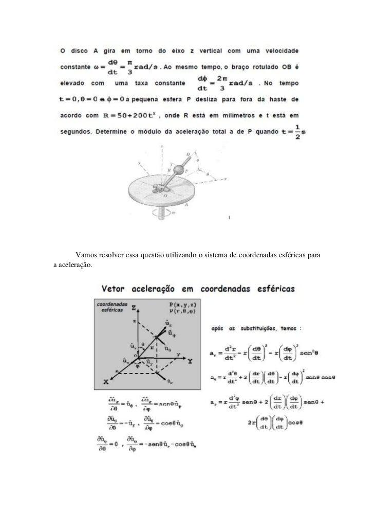 Vamos resolver essa questão utilizando o sistema de coordenadas esféricas paraa aceleração.