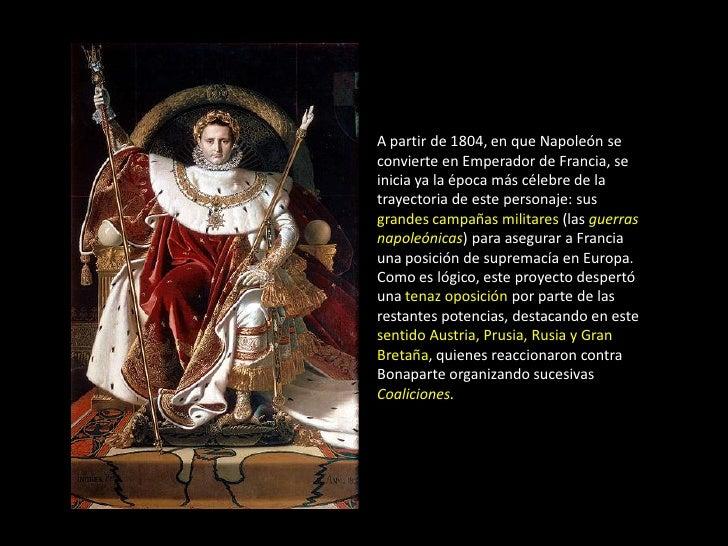 A partir de 1804, en que Napoleón seconvierte en Emperador de Francia, seinicia ya la época más célebre de latrayectoria d...