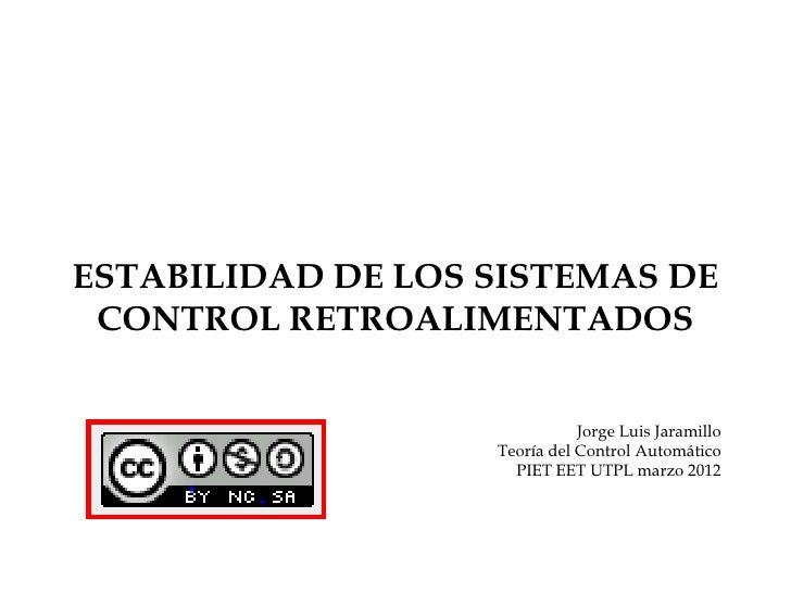 ESTABILIDAD DE LOS SISTEMAS DE CONTROL RETROALIMENTADOS                              Jorge Luis Jaramillo                 ...